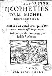 Les Propheties de M. Michel Nostradamus, dont il y en a trois cens qui n'ont encore iamais esté imprimees: suivi de Les Propheties de M. Michel Nostradamus. Centuries VIII. IX. X. Qui n'ont encore iamais esté imprimées