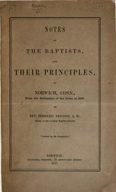 Notes of the Baptists, and Their Principles, in Norwich, Conn: From the Settlement of the Town to 1850