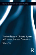 The Interfaces of Chinese Syntax with Semantics and Pragmatics