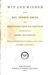 Wit and wisdom of the Rev. Sydney Smith: being selections from his writings and passages of his letters and table-talk