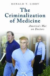 The Criminalization of Medicine: America's War on Doctors