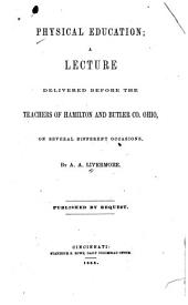 Physical Education: A Lecture Delivered Before the Teachers of Hamilton and Butler Co., Ohio, on Several Different Occasions