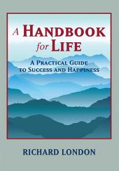 A Handbook for Life: A Practical Guide to Success and Happiness