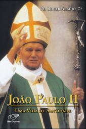 João Paulo II - Uma Vida de Santidade