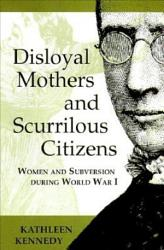 Disloyal Mothers And Scurrilous Citizens Book PDF