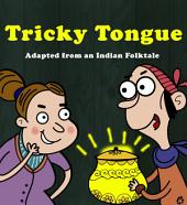 Tricky Tongue: Adapted from an Indian Folktale