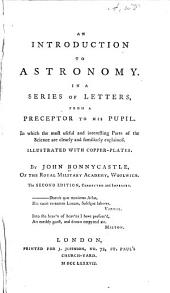 An introduction to astronomy: In a series of letters from a preceptor to his pupil. In which the most useful and interesting parts of the science are clearly and familiarly explained ...