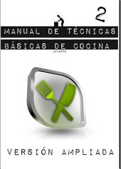 Manual de Técnicas Básicas de Cocina 2: Versión Ampliada
