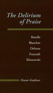 The Delirium of Praise: Bataille, Blanchot, Deleuze, Foucault, Klossowski