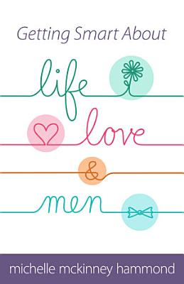 Getting Smart about Life  Love  and Men