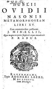 Metamorphoseon libri XV. Cum annotationibus posthumis J. Min-Ellii, quas ... supplevit atque emendavit P. Rabus