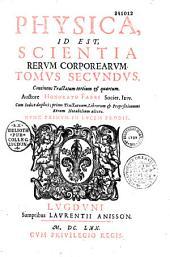 Physica, id est scientia rerum corporearum in decem tractatus distributa, auctore Honorato Fabri,... nunc primum in lucem prodit