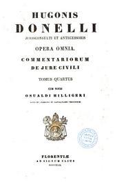 Hugonis Donelli jurisconsulti et antecessoris opera omnia: commentariorum de jure civili. Tomus quartus