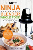 The Nutri Ninja Master Prep Blender Whole Food Cookbook PDF