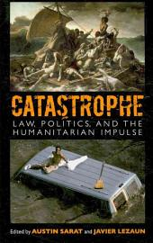Catastrophe: Law, Politics, and the Humanitarian Impulse