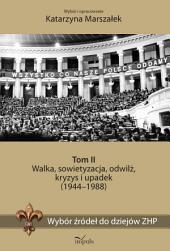 Wybór źródeł do dziejów ZHP. Tom II: Walka, sowietyzacja, odwilż, kryzys i upadek (1944–1988)