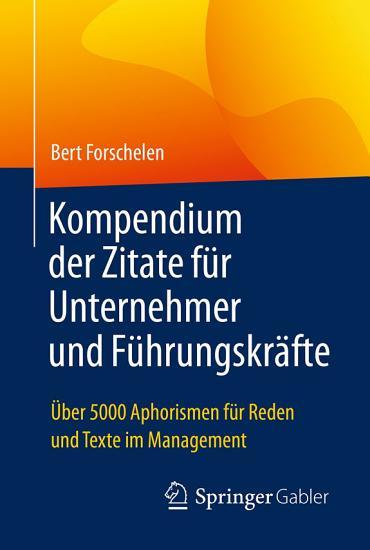 Kompendium der Zitate f  r Unternehmer und F  hrungskr  fte PDF