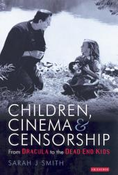 Children, Cinema, and Censorship: From Dracula to the Dead End Kids