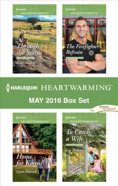 Harlequin Heartwarming May 2016 Box Set: Through the Storm\Home for Keeps\The Firefighter's Refrain\To Catch a Wife