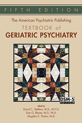 The American Psychiatric Publishing Textbook of Geriatric Psychiatry