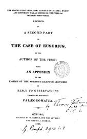The absurd hypothesis, that Eusebius of Cæsarea ... was an editor or corrupter of the holy Scriptures, exposed, [in reply to Remarks on a passage in Eusebius's Ecclesiastical history, by F. Nolan] in a second part of The case of Eusebius, by the author of the first; with an appendix on the eighth of the author's Bampton lectures