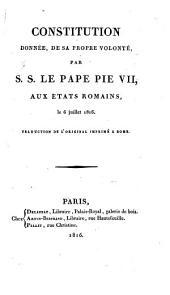 Constitution donnée de sa propre volonté par S. S. le Pape Pie VII aux états romains, le 6 juillet 1816