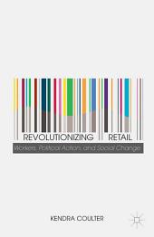 Revolutionizing Retail: Workers, Political Action, and Social Change