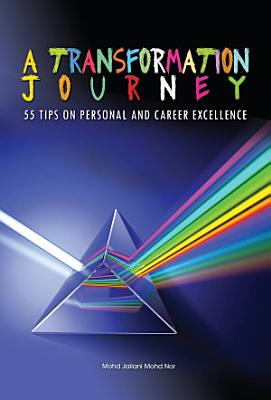 A Transformation Journey 55 Tips on Personal Career Excellence