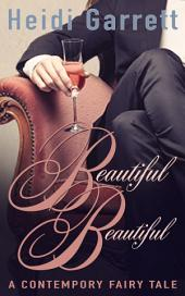 Beautiful Beautiful: A Modern Fairy Tale Retelling