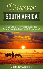 Discover South Africa: The Ultimate Travel Guide for Exploring South Africa Like A Local