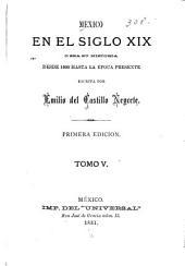 Mexico en el siglo XIX, o sea su historia desde 1800 hasta la epoca presente: Volumen 5