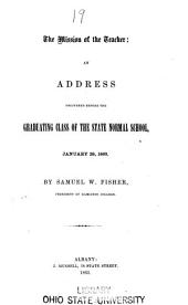 The Mission of the Teacher: An Address Delivered Before the Graduating Class of the State Normal School, January 29, 1863