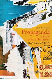 Propaganda and the Ethics of Persuasion - Second Edition: Edition 2