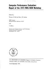 Computer Performance Evaluation: Report of the 1973 NBS/ACM Workshop