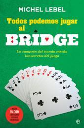 Todos podemos jugar al bridge: Un campeón del mundo te enseña todos los secretos del juego
