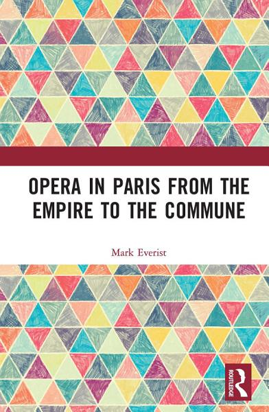 Download Opera in Paris from the Empire to the Commune Book