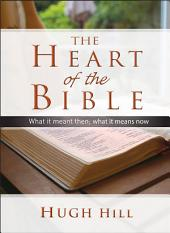 The Heart of the Bible: What it meant then; what it means now