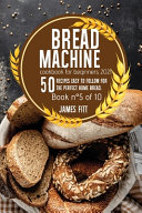 BREAD MACHINE COOKBOOK FOR BEGINNERS 2021