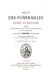 Récit des funérailles d'Anne de Bretagne: précédé d'une complainte sur la mort de cette princesse et de sa généalogie, Volume2