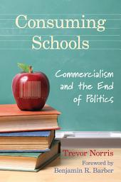 Consuming Schools: Commercialism and the End of Politics