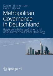 Metropolitan Governance in Deutschland: Regieren in Ballungsräumen und neue Formen politischer Steuerung