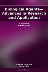 Biological Agents—Advances in Research and Application: 2012 Edition: ScholarlyPaper