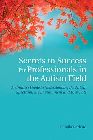 Secrets to Success for Professionals in the Autism Field PDF