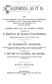 California as it is: Being a Concise Description of the State by Counties : with Memoranda of the Progress of Each in Agricultural, Horticultural, Mining and Other Industries, Up to the Year 1887-'88 : Compiled from Late and Authentic Sources : Preceded by a Sketch of Early California, Embracing Many Interesting Facts of Historical Value : Also an Elaborate Appendix, Containing Articles of General Interest, Including Information Concerning Government and State Lands, of Importance to Intending Settlers