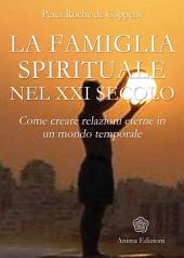 Famiglia Spirituale nel XXI secolo (La): Come creare relazioni eterne in un mondo temporale