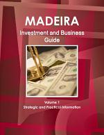 Madeira Investment and Business Guide Volume 1 Strategic and Practical Information