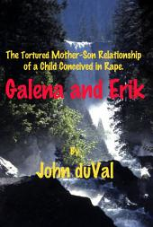Galena and Erik: The Tortured Mother-Son Relationship of a Child Conceived in Rape