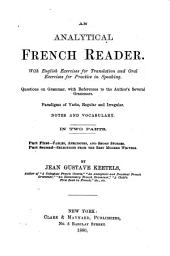 An Analytical French Reader: With English Exercises for Translation and Oral Exercises for Practice in Speaking, Questions on Grammar, with References to the Author's Several Grammars, Paradigms of Verbs, Regular and Irregular, Notes and Vocabulary : in Two Parts
