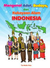 Mengenal Adat, Budaya, dan Kekayaan Alam Indonesia