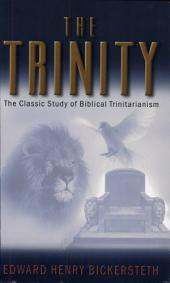 The Trinity: The Classic Study of Biblical Trinitarianism